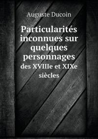 Particularites Inconnues Sur Quelques Personnages Des Xviiie Et Xixe Siecles
