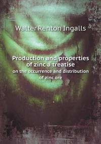 Production and Properties of Zinc a Treatise on the Occurrence and Distribution of Zinc Ore
