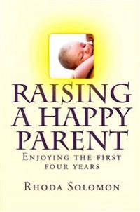 Raising a Happy Parent: Enjoying the First Four Years