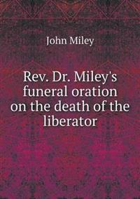 REV. Dr. Miley's Funeral Oration on the Death of the Liberator