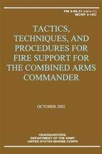 Tactics, Techniques, and Procedures for Fire Support for the Combined Arms Commander (FM 3-09.31 / McRp 3-16c)