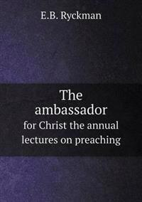 The Ambassador for Christ the Annual Lectures on Preaching