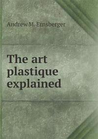 The Art Plastique Explained