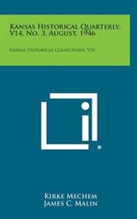 Kansas Historical Quarterly, V14, No. 3, August, 1946: Kansas Historical Collections, V31