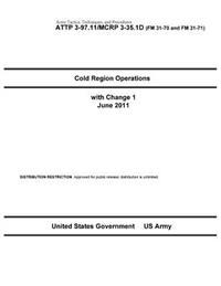 Army Tactics, Techniques, and Procedures Attp 3-97.11 / McRp 3-35.1d Cold Region Operations with Change 1 June 2011