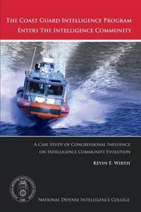 The Coast Guard Intelligence Program Enters the Intelligence Community: A Case Study of Congressional Influence on Intelligence Community Evolution