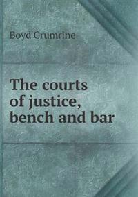 The Courts of Justice, Bench and Bar