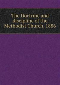 The Doctrine and Discipline of the Methodist Church, 1886