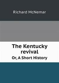 The Kentucky Revival Or, a Short History