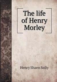 The Life of Henry Morley