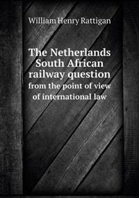 The Netherlands South African Railway Question from the Point of View of International Law