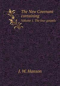 The New Covenant Containing Volume 1. the Four Gospels