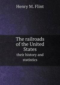 The Railroads of the United States Their History and Statistics