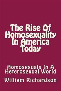 The Rise of Homosexuality in America Today: Homosexuals in a Heterosexual World