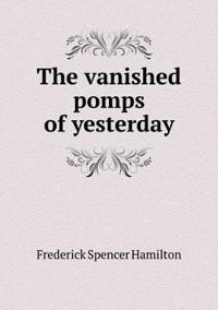 The Vanished Pomps of Yesterday