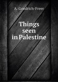 Things Seen in Palestine