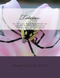 Totems: An Easy to Read Handbook On: Animal Guides, Protectors, Totems, & Power Animals