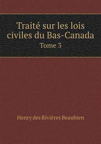Traite Sur Les Lois Civiles Du Bas-Canada Tome 3