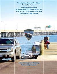 Twenty-Five Years of Providing Access for Boaters: An Assessment of the Boating Access Provisions of the Sport Fish Restoration Program, 1984-2009