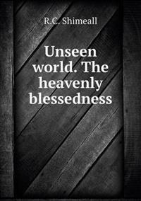Unseen World. the Heavenly Blessedness