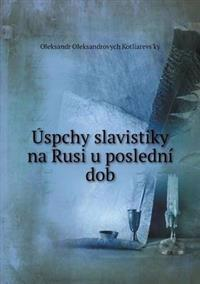 Uspchy Slavistiky Na Rusi U Posledni Dob