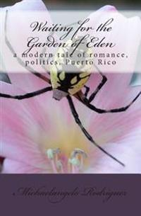 Waiting for the Garden of Eden: A Modern Tale of Romance, Politics, Puerto Rico