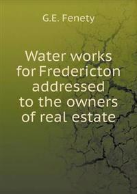 Water Works for Fredericton Addressed to the Owners of Real Estate