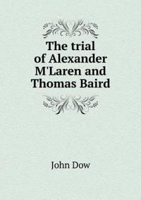The Trial of Alexander m'Laren and Thomas Baird