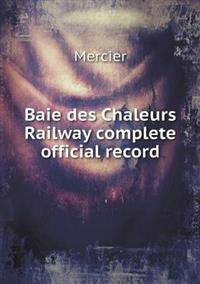 Baie Des Chaleurs Railway Complete Official Record