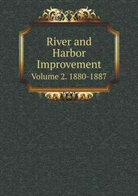 River and Harbor Improvement Volume 2. 1880-1887