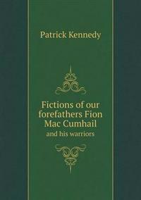 Fictions of Our Forefathers Fion Mac Cumhail and His Warriors