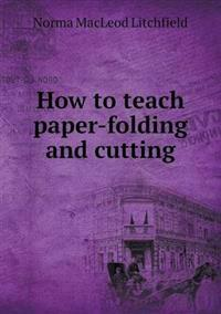 How to Teach Paper-Folding and Cutting