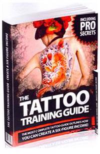 The Tattoo Training Guide: The Most Comprehensive, Easy to Follow Tattoo Training Guide.