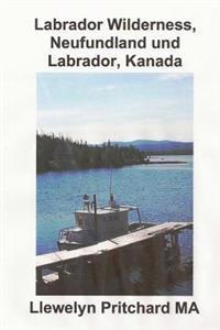 Labrador Wilderness, Neufundland Und Labrador, Kanada: Erfrischen Sie Korper, Geist Und Seele