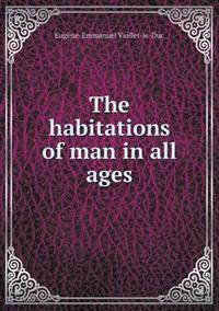 The Habitations of Man in All Ages