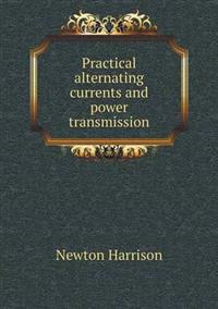 Practical Alternating Currents and Power Transmission