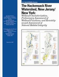 The Hackensack River Watershed, New Jersey/New York: Wetland Characterization, Preliminary Assessment of Wetland Functions, and Remotely-Sensed Assess