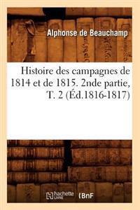 Histoire Des Campagnes de 1814 Et de 1815. 2nde Partie, T. 2 (�d.1816-1817)