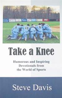 Take a Knee: Humorous and Inspiring Devotionals from the World of Sports