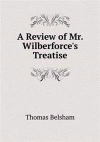 A Review of Mr. Wilberforce's Treatise