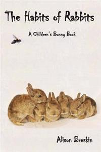 The Habits of Rabbits: A Children's Bunny Book