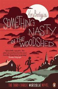 Something nasty in the woodshed - the third charlie mortdecai novel