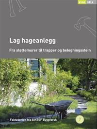 Lag hageanlegg; fra støttemurer til trapper og belegningsstein