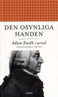 Den osynliga handen : Adam Smith i urval