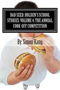 Bad Seed: Holden's School Stories: Volume 4: The Annual Cook-Off Competition: This Year, Things Are Going to Get Really Hot!