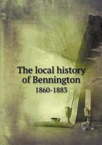 The Local History of Bennington 1860-1883
