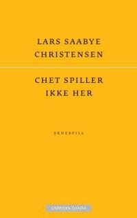 Chet spiller ikke her - Lars Saabye Christensen pdf epub
