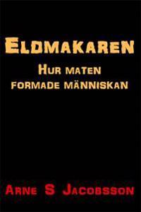 Eldmakaren : hur maten formade människan - Arne S Jacobsson pdf epub