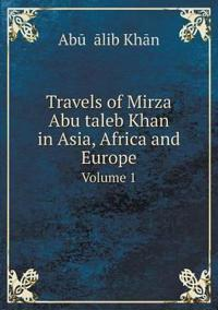 Travels of Mirza Abu Taleb Khan in Asia, Africa and Europe Volume 1