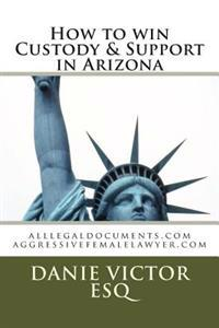 How to Win Custody & Support in Arizona: Alllegaldocuments.com
